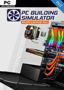 PC Building Simulator - Overclocked Edition Content DLC cheap key to download