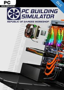 PC Building Simulator - Republic of Gamers Workshop DLC cheap key to download